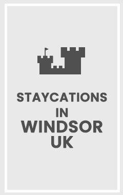 Staycations in Windsor UK